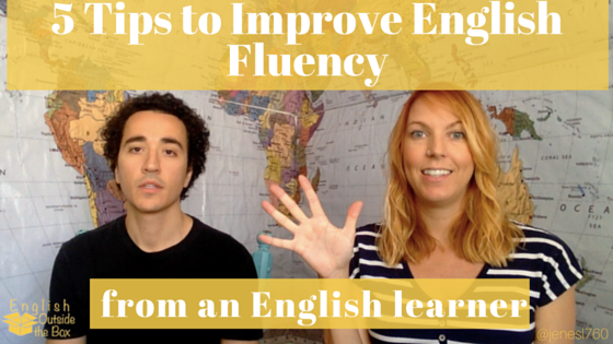 5 Tips to Improve English Fluency with English Outside the Box